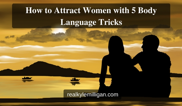 How to attract women with body language